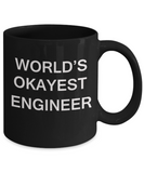 World's Okayest Engineer - Porcelain Black Funny Coffee Mug & Coffee Cup Gifts 11 OZ - Funny Inspirational and sarcasm, Gifts Ideas