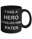 Sympathy gifts for loss of father - I Had a Hero I called him Pater - Black Porcelain Coffee Cup,Premium 11 oz Funny Mugs Black coffee cup Gifts Idea