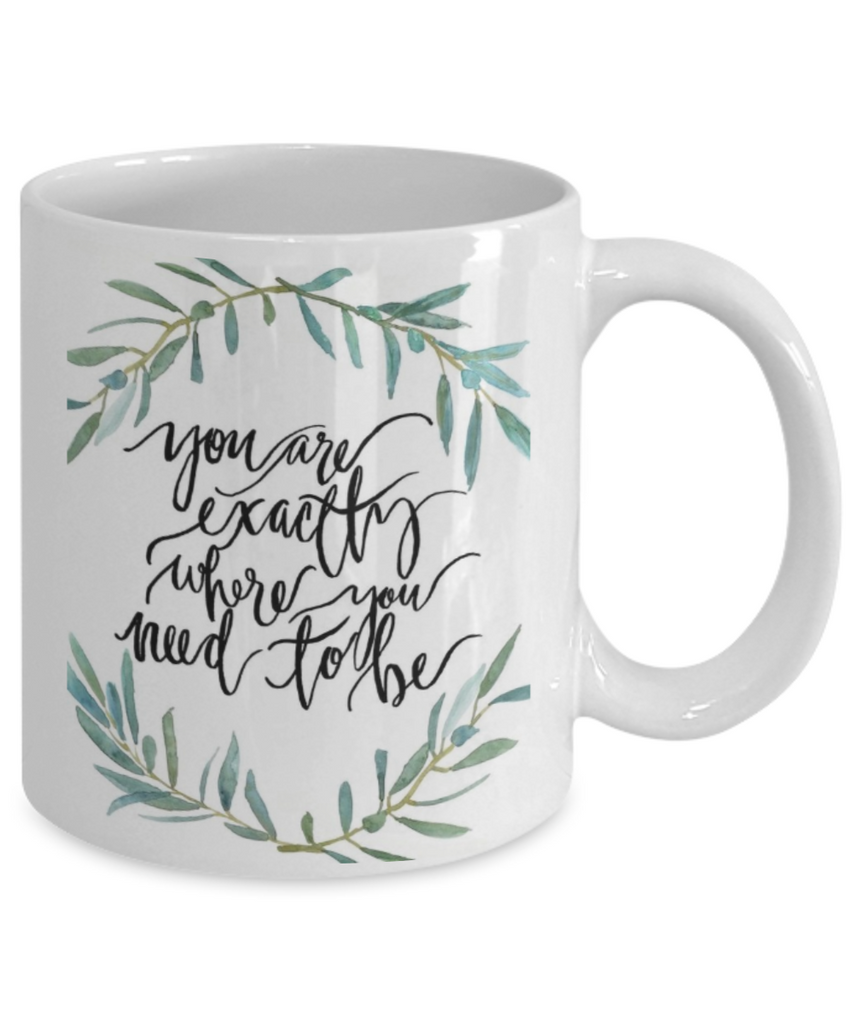 Religious coffee mugs , You are exactly where you need to be - White Coffee Mug Tea Cup 11 oz Gift