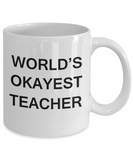 World's Okayest Teacher - White Porcelain Coffee Cup,Premium 11 oz Funny Mugs White coffee cup Gifts Ideas