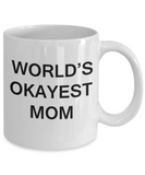 World's Okayest Mom - Porcelain White Funny Coffee Mug & Coffee Cup Gifts 11 OZ - Funny Inspirational and sarcasm, Gifts Ideas