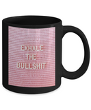 Scripture mugs for women , Exhale the bullshit - Black Coffee Mug Tea Cup 11 oz Gift