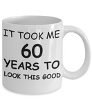 6oth birthday gift for women - It Took Me 60 Years To Look This Good - Best 60th Birthday Gifts for family Ceramic Cup White, Funny Mugs Gift Ideas 11 Oz