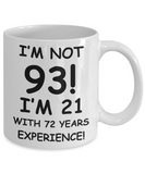93rd birthday mug gifts , I'm not 93, I'm 21 with 72 Years Experience - White Coffee Mug Tea Cup 11 oz Gift