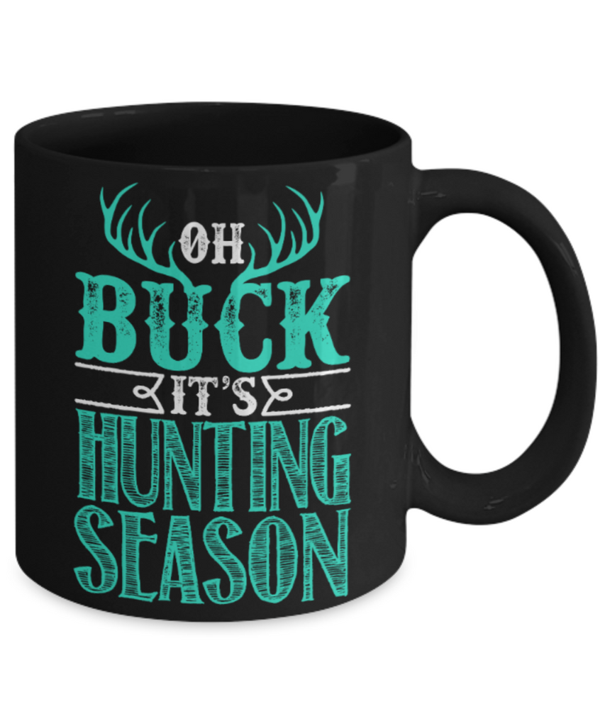 Deer Lovers Mugs , Oh buck It's hunting season - Black Coffee Mug Porcelain Tea Cup 11 oz - Great Gift