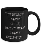 Nightnare before christmas mug - Just Because I cannot see it - Funny Christmas Gifts Mugs, Christmas Gifts for family Ceramic Cup Black, Funny Mugs Gift Ideas 11 Oz