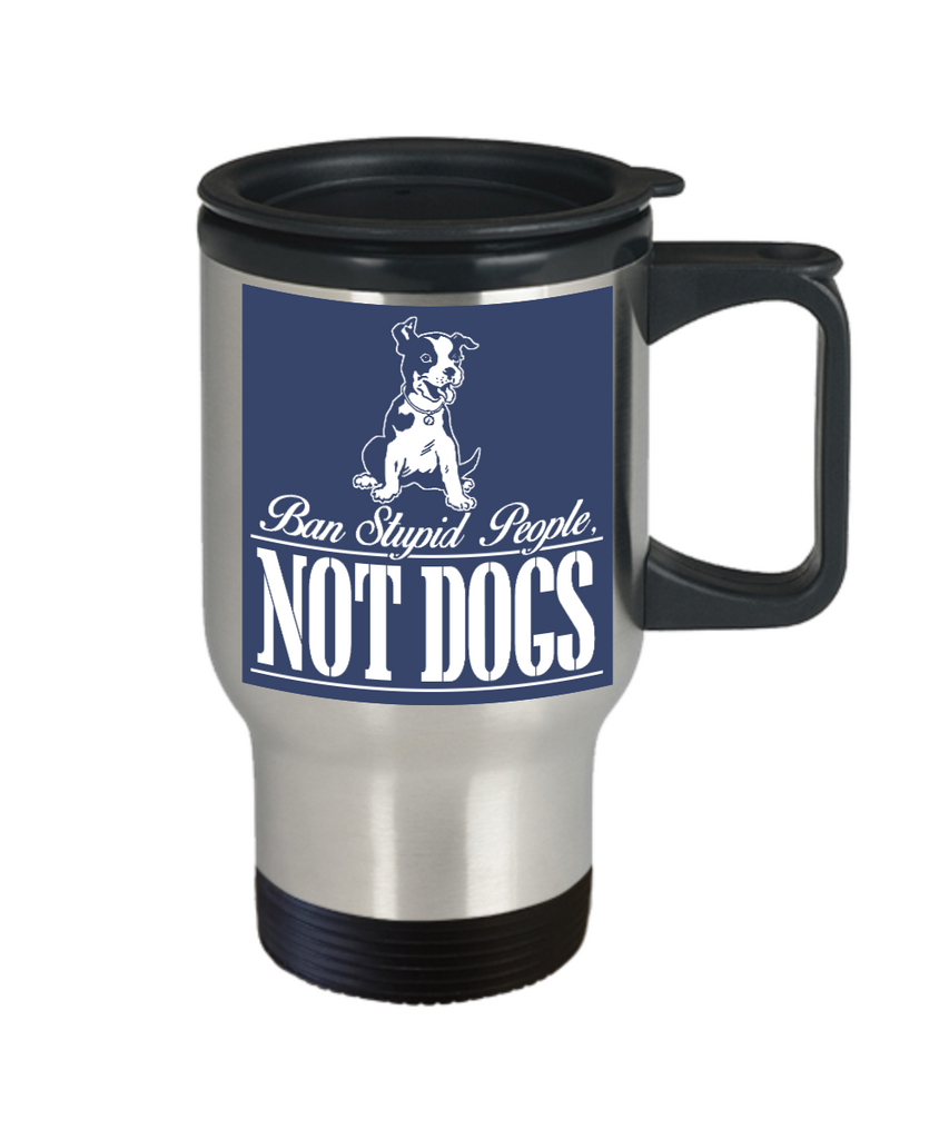 Personalized Dog Lover Gift Coffee mug,Ban Stupid People Not Dogs-Travel Coffee Mug 14 oz