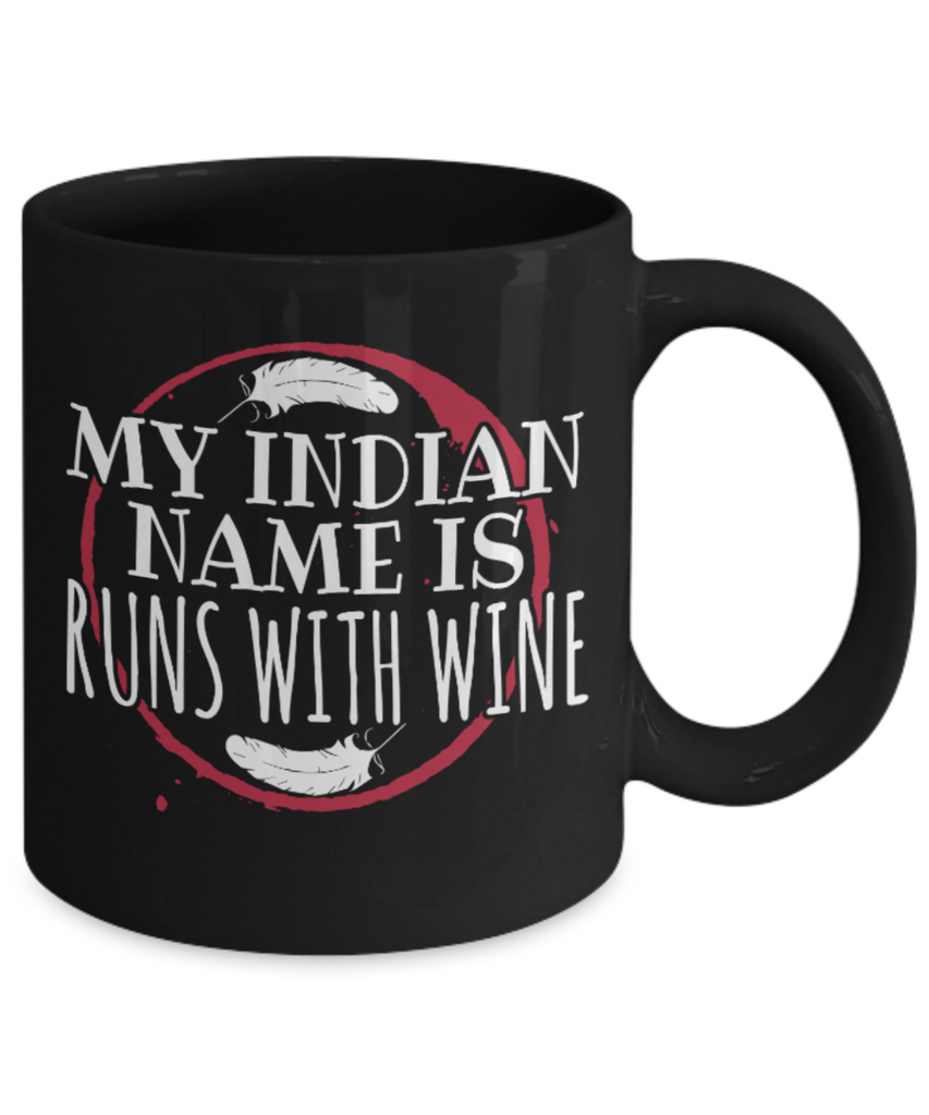 Indian Wine Lovers Mugs , Runs with wine - Black Coffee Mug Porcelain Tea Cup 11 oz - Great Gift