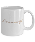 Get well mugs for women , One moment of life - White Coffee Mug Tea Cup 11 oz Gift