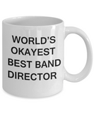 Best Band Director Gifts - World's Okayest Best Band Director - Birthday Gifts Ceramic Cup White, Funny Mugs Gift Ideas 11 Oz