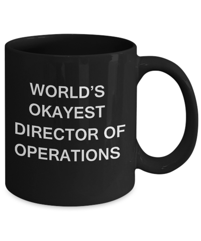 Director of Operations Gifts - World's Okayest Director of Operations - Birthday Gifts Ceramic Cup Black, Funny Mugs Gift Ideas 11 Oz