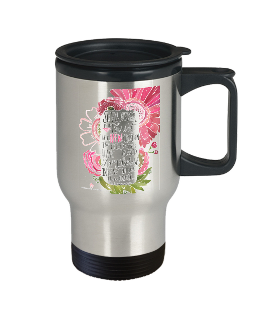 Bible verse mugs for women , Whoever is in christ is a new creation - Stainless Steel Travel Mug 14 oz Gift