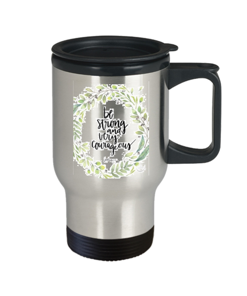 Joshua 1:7 Bible quotes , Be strong and very courageous - Stainless Steel Travel Mug 14 oz Gift