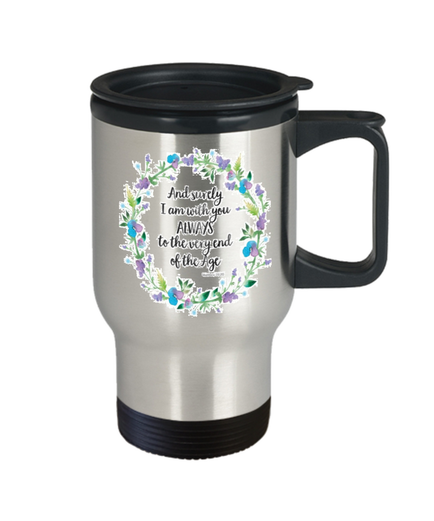Bible gifts quotes mugs , I'm with you to the very end - Stainless Steel Travel Insulated Tumblers Mug 14 oz - Great Gift