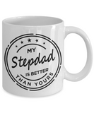 Stepdad gift mugs, My Stepdad is better than Yours - Funny White Porcelain Coffee Mug Cute Ceramic Cup 11 oz