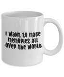 Positive mugs for women , I want to make memories all over the world - White Coffee Mug Tea Cup 11 oz Gift