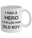 Sympathy gifts for loss of father - I Had a Hero I called him Old Boy - White Porcelain Coffee Cup,Premium 11 oz Funny Mugs White coffee cup Gifts Ideas