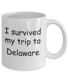 Patriotic coffee mugs , I survived my trip to Delaware - White Coffee Mug Tea Cup 11 oz Gift