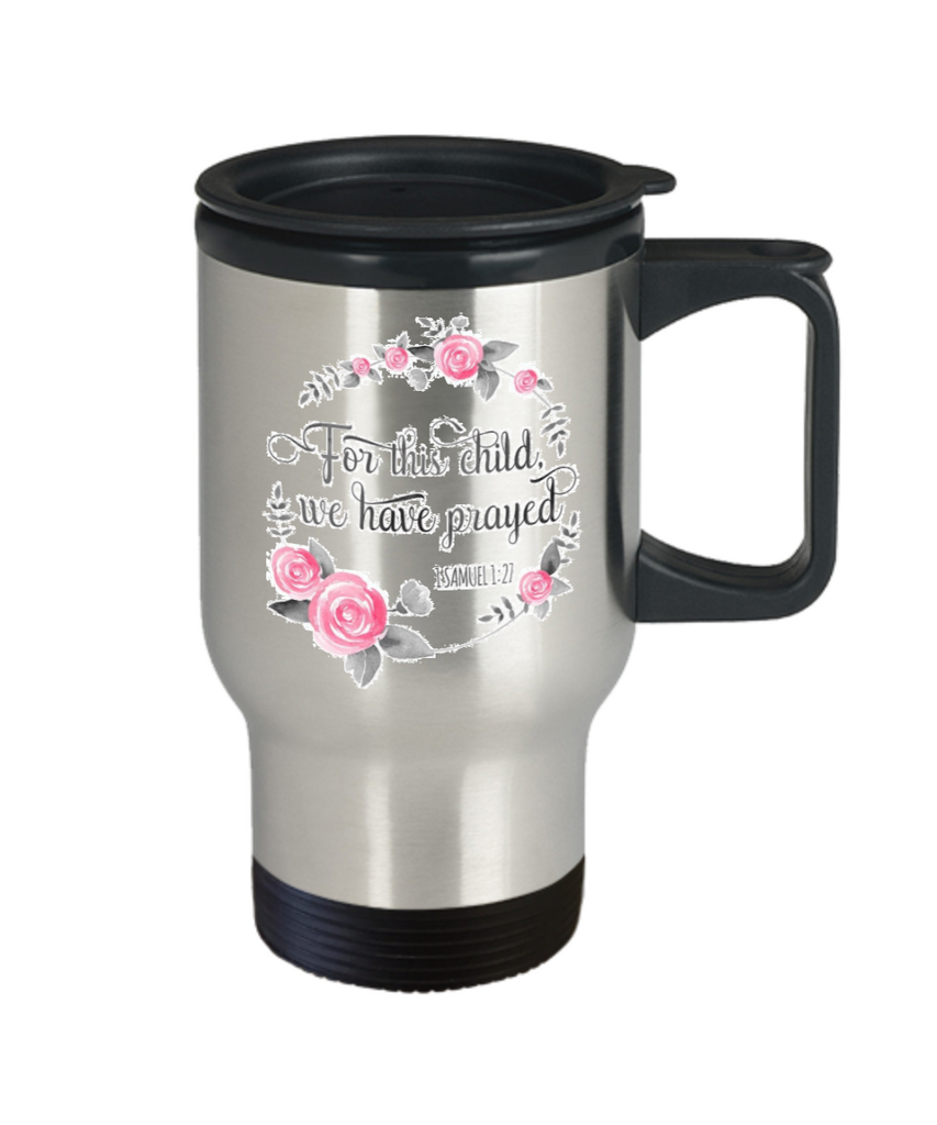 Bible verse mugs for women , For this child we have prayed - Stainless Steel Travel Insulated Tumblers Mug 14 oz - Great Gift
