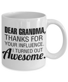 Grandma gift mugs, Dad Grandma Thanks for your influence I turned out Awesome - Funny White Porcelain Coffee Mug Cute Ceramic Cup 11 oz