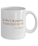 Motivational mugs for women , I don't do fashion I am fashion - White Coffee Mug Tea Cup 11 oz Gift