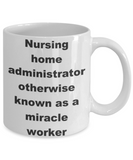Nursing home administrator otherwise known as a miracle worker - White Porcelain Coffee 11 oz