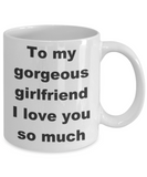 To my gorgeous girlfriend I love you so much - White Porcelain Coffee 11 oz
