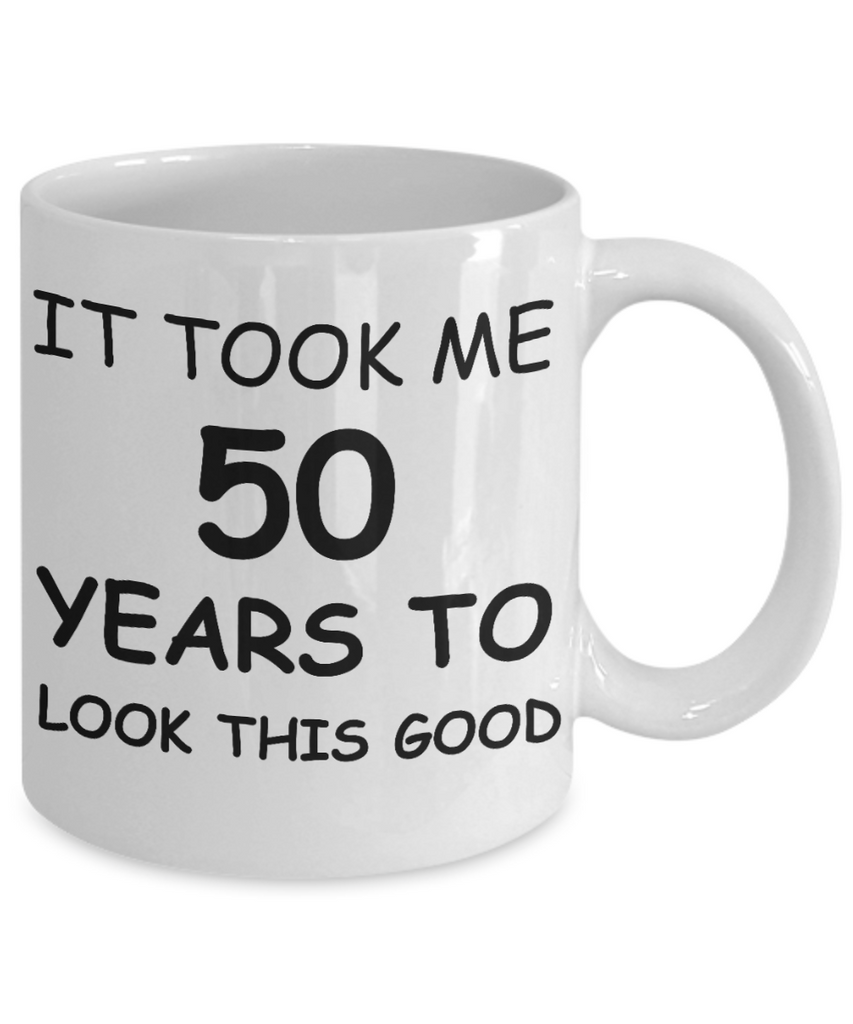 5o birthday gift - It Took Me 50 Years To Look This Good - Best 50th Birthday Gifts for family Ceramic Cup White, Funny Mugs Gift Ideas 11 Oz