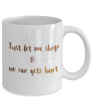 Motivational mugs for women , Let me shop and no one gets hurt - White Coffee Mug Tea Cup 11 oz Gift