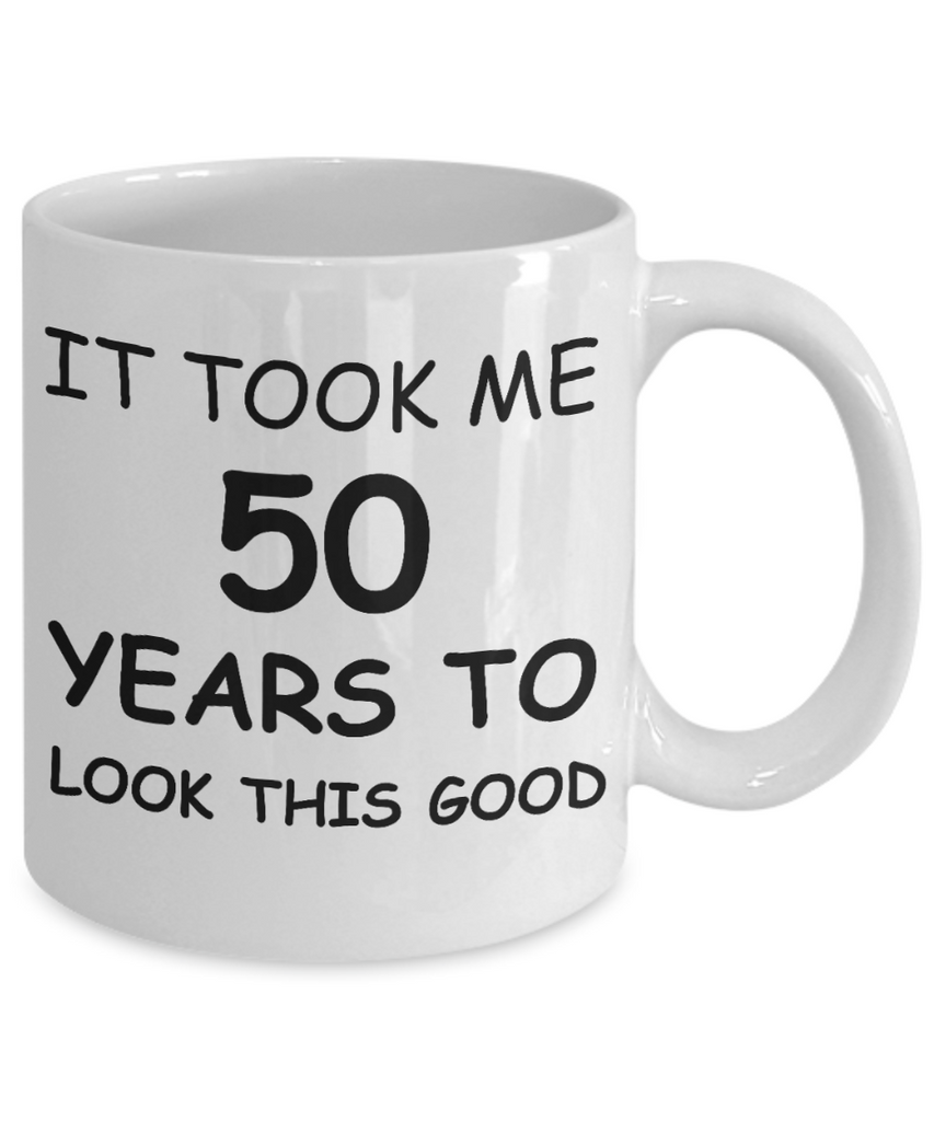 50h birthday gifts for women - It Took Me 50 Years To Look This Good - Best 50th Birthday Gifts for family Ceramic Cup White, Funny Mugs Gift Ideas 11 Oz