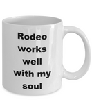 Cowboy Coffee Mug,Rodeo works well with my soul -White Coffee Mug 11 oz