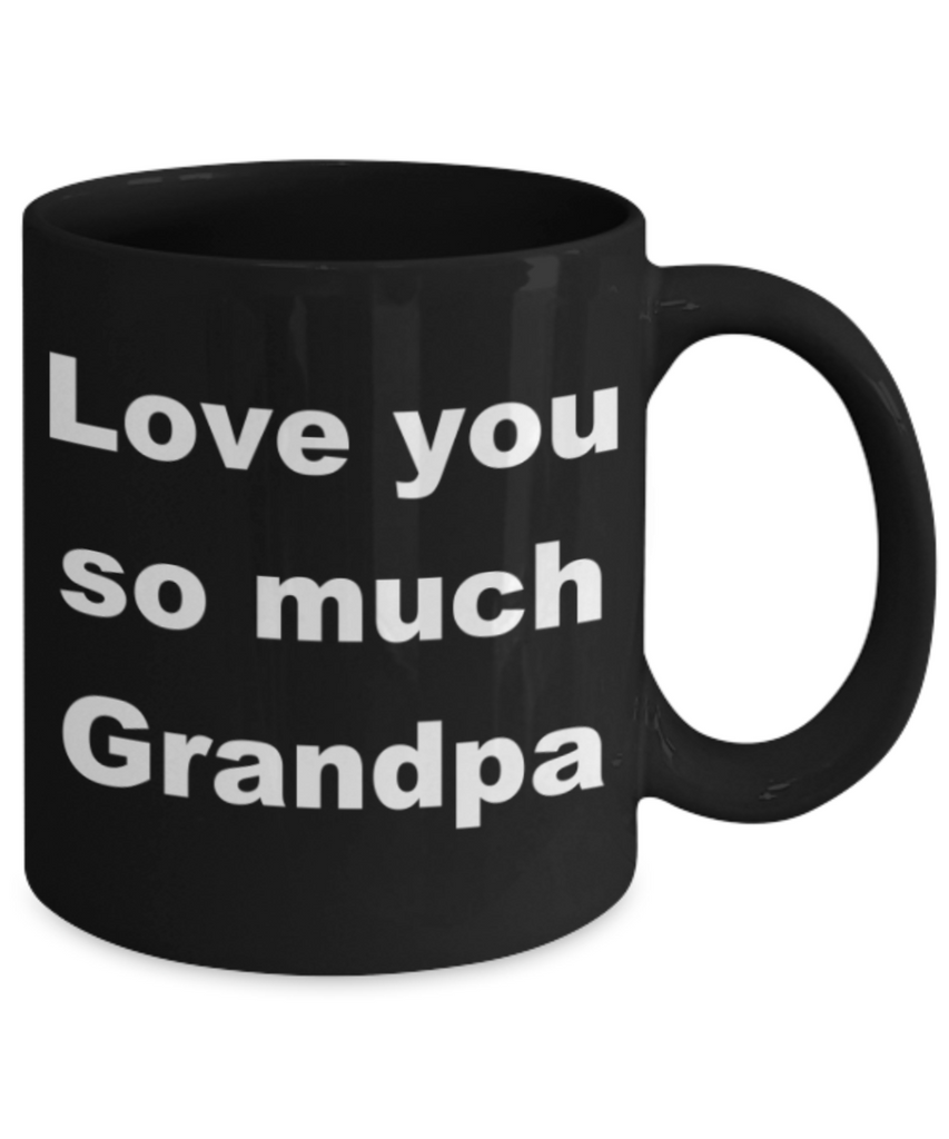 Love you so much Grandpa - Black Porcelain Coffee 11 oz