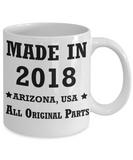 1sr birthday girl gifts - Made in 2018 All Original Parts Arizona - Best 1st Birthday Gifts for family Ceramic Cup White, Funny Mugs Gift Ideas 11 Oz