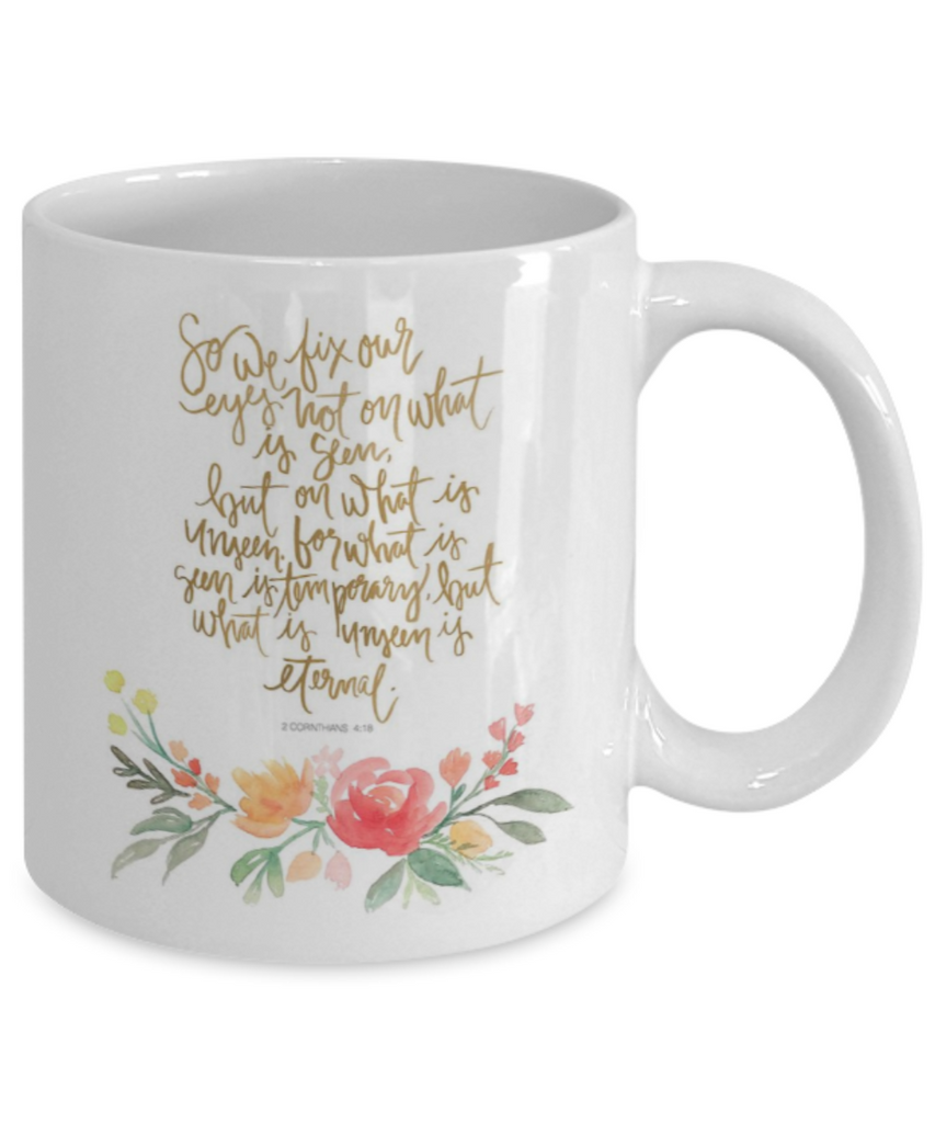 Corinthians 4:18 Bible quotes , We fix our eyes - White Coffee Mug Tea Cup 11 oz Gift