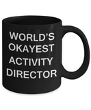 Activity Director Gifts - World's Okayest Activity Director - Birthday Gifts Ceramic Cup Black, Funny Mugs Gift Ideas 11 Oz