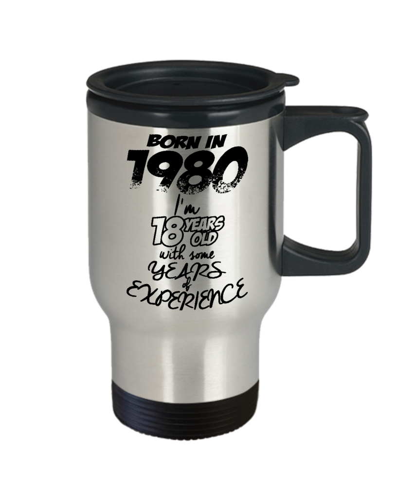Born in 1980, I am 18  Years Old With Years Of Experience Birthday Gift mug-Travel Coffee Mug 14 oz