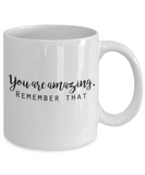 Positive mugs for women , You are amazing Remember that - White Coffee Mug Tea Cup 11 oz Gift