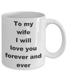 To my wife I will love you forever and ever - White Porcelain Coffee 11 oz