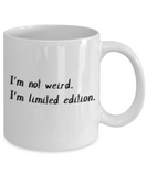 Positive mugs for women , I'm not weird I'm Limited edition - White Coffee Mug Tea Cup 11 oz Gift