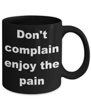 Fitness Inspiration Gift Coffee mug,Don't complain enjoy the pain-Black Coffee Mug 11 oz
