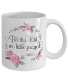 Religious coffee mugs , For this child we have prayed - White Coffee Mug Tea Cup 11 oz Gift