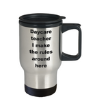 Daycare teacher I make the rules around here - Premium 14 oz Travel Coffee Mug