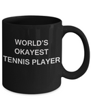 World's Okayest Tennis Player - Black Porcelain Coffee Cup,Premium 11 oz Funny Mugs Black coffee cup Gifts Ideas