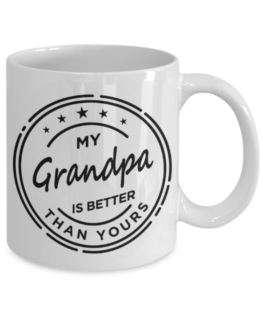 Grandpa gift mugs, My Grandpa is better than Yours - Funny White Porcelain Coffee Mug Cute Ceramic Cup 11 oz