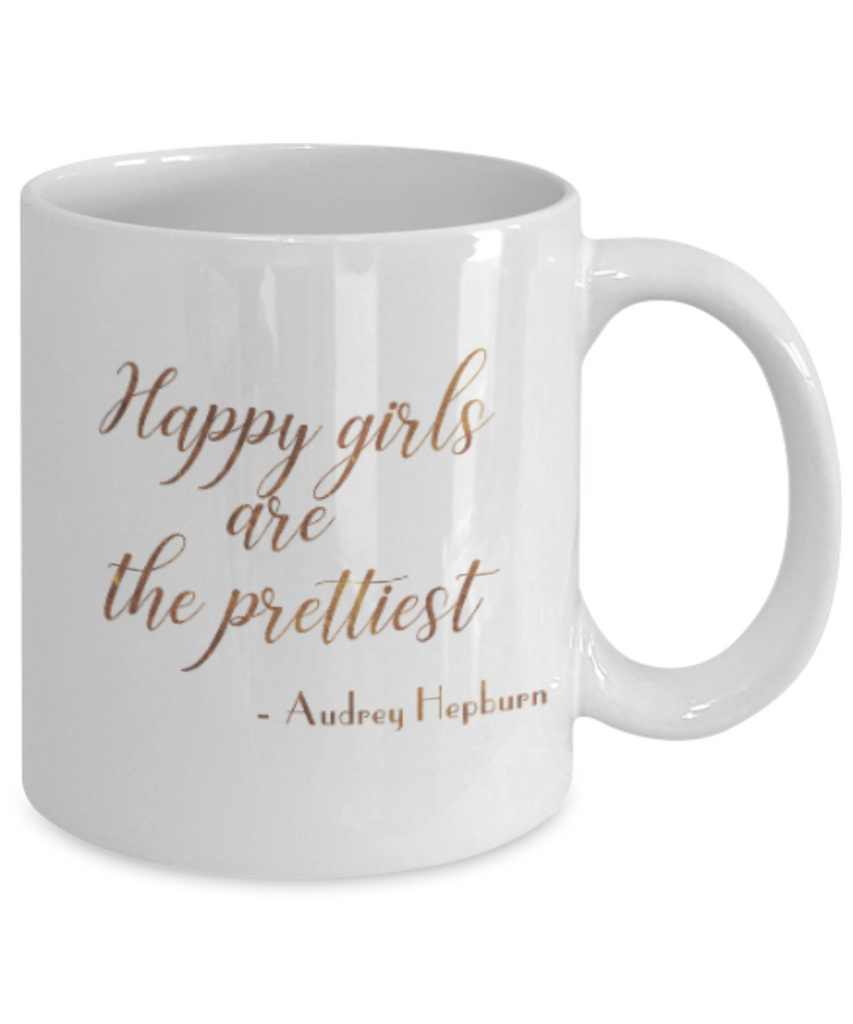 Positive mugs , Happy girls are the prettiest - White Coffee Mug Tea Cup 11 oz Gift