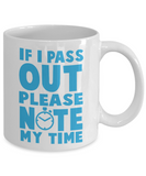 Fitness Lovers mugs , If I pass out Please note my time - White Coffee Mug Porcelain Tea Cup 11 oz - Great Gift