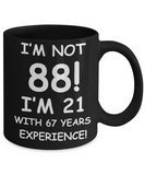 88th birthday mug gifts , I'm not 88, I'm 21 with 67 Years Experience - Black Coffee Mug Tea Cup 11 oz Gift