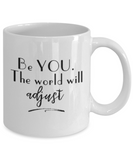 Positive mugs for women , Be you the world will adjust - White Coffee Mug Tea Cup 11 oz Gift