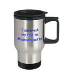 Massachusetts coffee mugs souvenirs , I survived my trip to Massachusetts - Stainless Steel Travel Mug 14 oz Gift