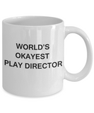 Gift for Play Director - World's Okayest Play Director - Birthday Gifts Ceramic Cup White, Funny Mugs Gift Ideas 11 Oz